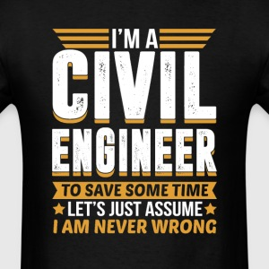Civil Engineer I'm Never Wrong T-Shirts - Men's T-Shirt