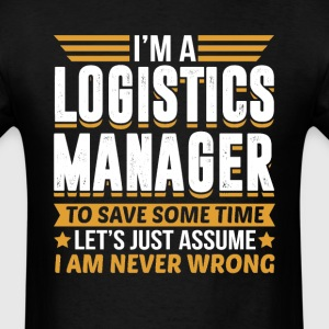 Logistics Manager I'm Never Wrong T-Shirts - Men's T-Shirt
