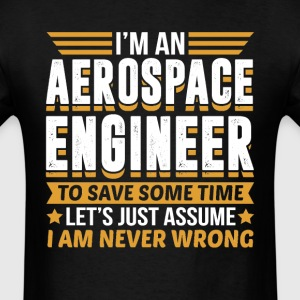 Aerospace Engineer I'm Never Wrong T-Shirts - Men's T-Shirt