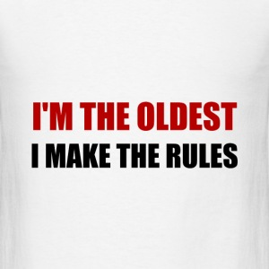 Oldest Make The Rules - Men's T-Shirt