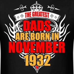 The Greatest Dads are born in November 1932 - Men's T-Shirt