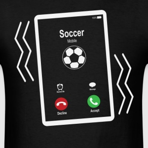 Soccer Mobile is Calling Mobile T-Shirts - Men's T-Shirt