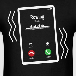 Rowing Mobile is Calling Mobile T-Shirts - Men's T-Shirt