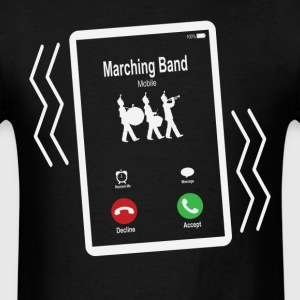 Marching Band Mobile is Calling Mobile T-Shirts - Men's T-Shirt