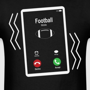 Football Mobile is Calling Mobile T-Shirts - Men's T-Shirt