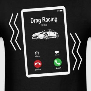 Drag Racing Mobile is Calling Mobile T-Shirts - Men's T-Shirt