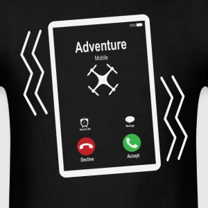 Adventure Mobile (Quadcopter) is Calling Mobile T-Shirts - Men's T-Shirt