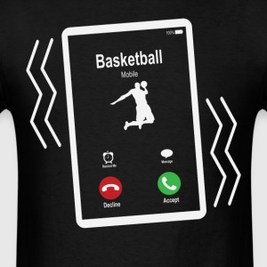 Basketball 2 Mobile is Calling Mobile T-Shirts - Men's T-Shirt