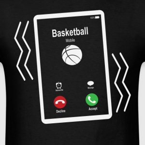 Basketball Mobile is Calling Mobile T-Shirts - Men's T-Shirt