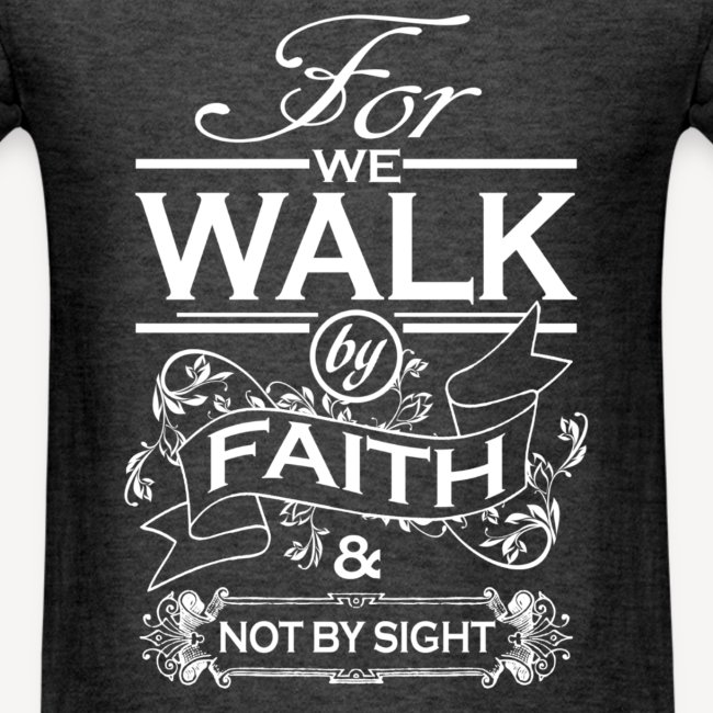 WE WALK BY FAITH