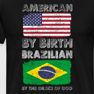 American by Birth Brazilian by Grace of God  T-Shirts - Men's Premium T-Shirt