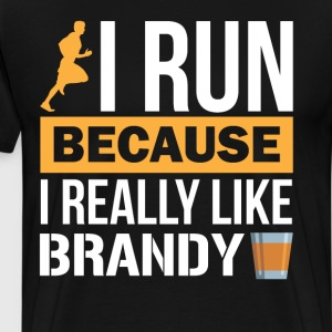 I Run because I Really Like Brandy Liquor Drinking T-Shirts - Men's Premium T-Shirt