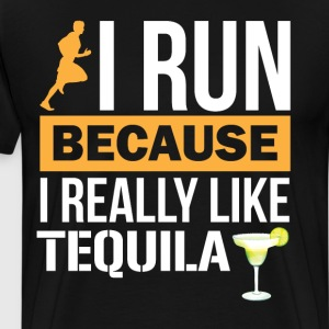 I Run because I Really Like Tequila Liquor T-Shirts - Men's Premium T-Shirt