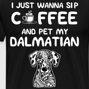 Just Wanna Sip Coffee and Pet My Dalmatian T-Shirt T-Shirts - Men's Premium T-Shirt
