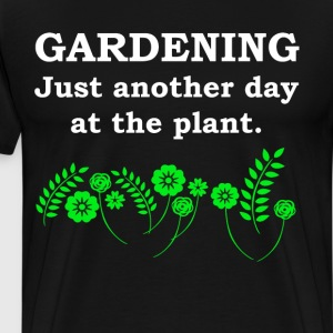 Gardening Just Another Day at the Plant Joke Shirt T-Shirts - Men's Premium T-Shirt