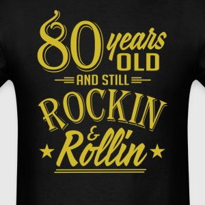 80 Years Old and Still Rockin and Rollin Anniversa T-Shirts - Men's T-Shirt