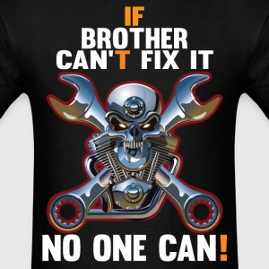 IF BROTHER CAN'T FIX IT! T-Shirts - Men's T-Shirt