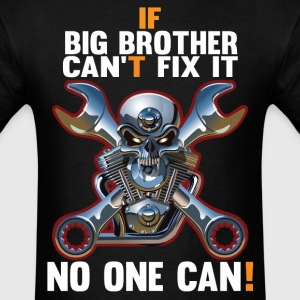 IF BIG BROTHER CAN'T FIX IT! T-Shirts - Men's T-Shirt