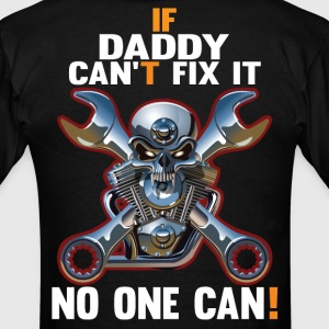 IF DADDY CAN'T FIX IT! T-Shirts - Men's T-Shirt