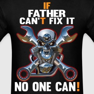 IF FATHER CAN'T FIX IT! T-Shirts - Men's T-Shirt