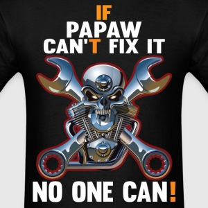 IF PAPAW CAN'T FIX IT! T-Shirts - Men's T-Shirt