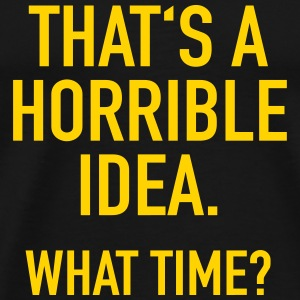 Funny Quotes: Horrible Idea T-Shirts - Men's Premium T-Shirt