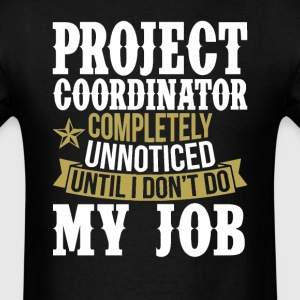 Project Coordinator Unnoticed Until I Don't Do My  T-Shirts - Men's T-Shirt