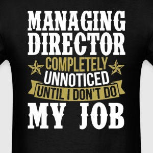 Managing Director Unnoticed Until I Don't Do My Jo T-Shirts - Men's T-Shirt