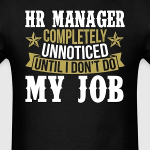 HR Manager Unnoticed Until I Don't Do My Job T-Shirts - Men's T-Shirt
