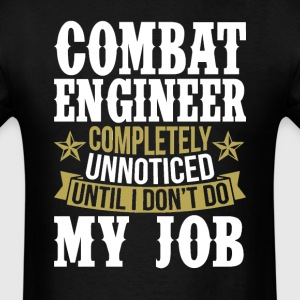 Combat Engineer Unnoticed Until I Don't Do My Job T-Shirts - Men's T-Shirt
