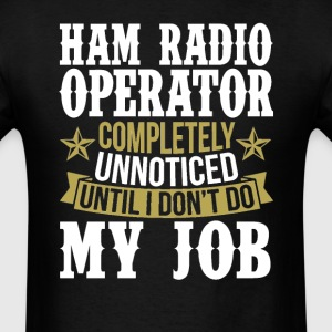 Ham Radio Operator Unnoticed Until I Don't Do My J T-Shirts - Men's T-Shirt