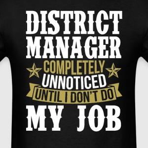 District Manager Unnoticed Until I Don't Do My Job T-Shirts - Men's T-Shirt
