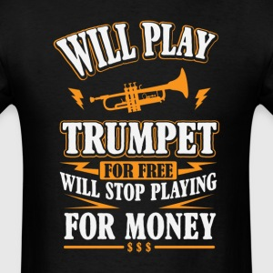 Will Play Trumpet For Free T-Shirts - Men's T-Shirt