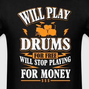 Will Play Drums For Free T-Shirts - Men's T-Shirt