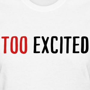 Too Excited T-Shirts - Women's T-Shirt