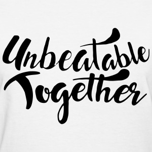 Unbeatable Together T-Shirts - Women's T-Shirt