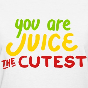 You Are Juice The Cutest T-Shirts - Women's T-Shirt