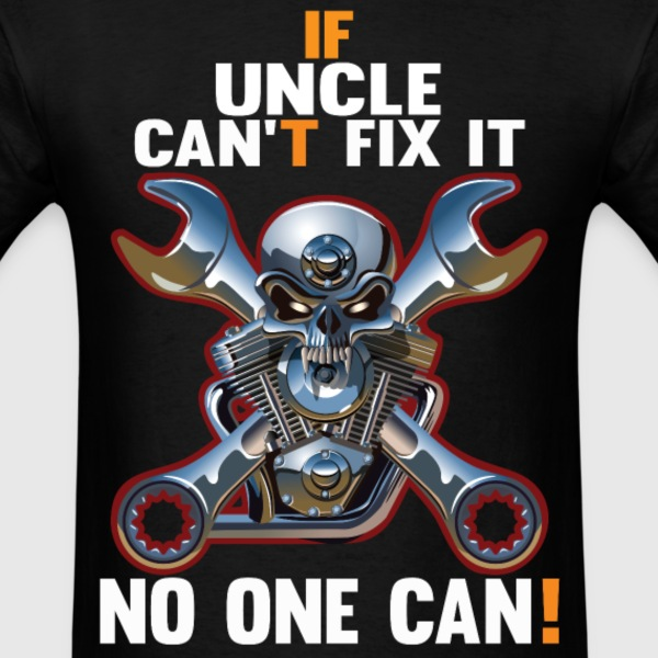IF UNCLE CAN'T FIX IT! T-Shirts - Men's T-Shirt