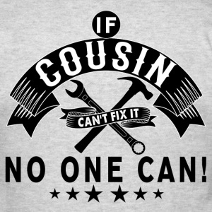 IF COUSIN CAN'T FIX IT! T-Shirts - Men's T-Shirt