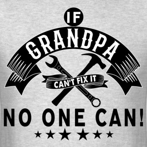 IF GRANDPA CAN'T FIX IT! T-Shirts - Men's T-Shirt