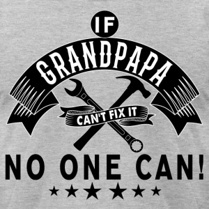IF GRANDPAPA CAN'T FIX IT! T-Shirts - Men's T-Shirt by American Apparel