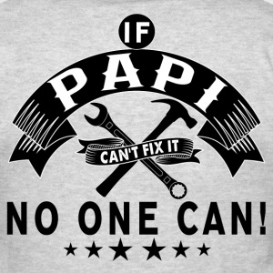 IF PAPI CAN'T FIX IT! T-Shirts - Men's T-Shirt