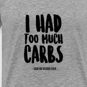 I Had Too Much Carbs - Men's Premium T-Shirt