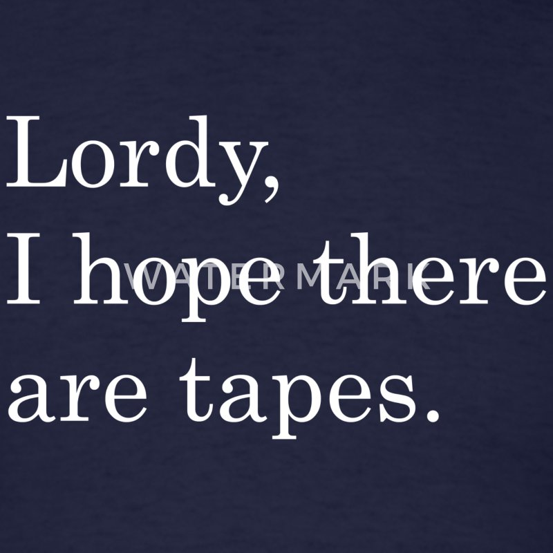Comey Lordy I Hope There Are Tapes - Men's T-Shirt