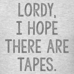 Comey Lordy I Hope There Are Tapes Quote - Men's T-Shirt