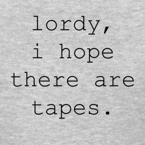 Comey Lordy Quote I Hope There Are Tapes  - Women's T-Shirt