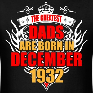 The Greatest Dads are born in December 1932 - Men's T-Shirt