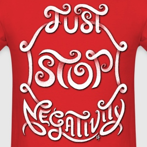 Just Stop Negativity T-Shirts - Men's T-Shirt
