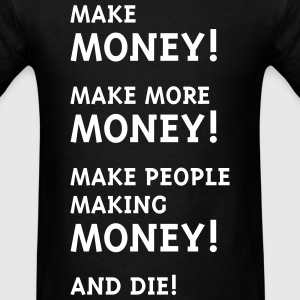 Make Money! Make More Money! T-Shirts - Men's T-Shirt