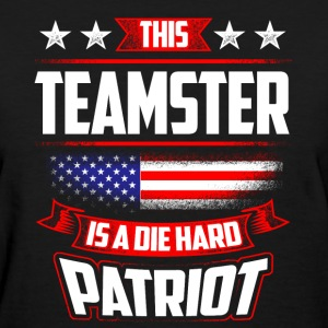 4th Of July - Teamster Die Hard Patriot Gift T-Shirts - Women's T-Shirt